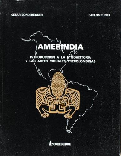 Amerindia. Introducción a la Etnohistoria y a las Artes Visuales Precolombinas. Norteam&...
