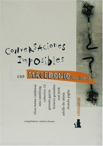 Conversaciones Imposibles con Macedonio Fernandez. Primeras Jornadas: Ricardo Piglia; Monica