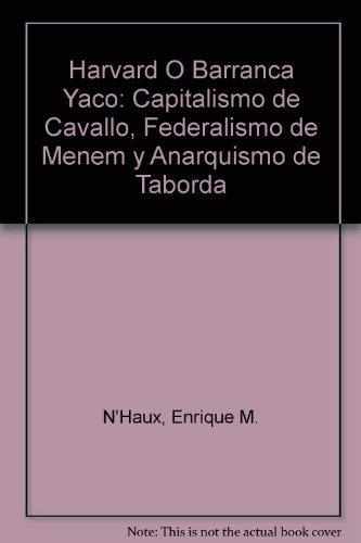 Harvard O Barranca Yaco: Capitalismo de Cavallo,: Enrique M. N'Haux;