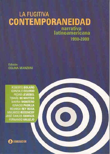 9789500514941: La Fugitiva Contemporaneidad. Narrativa Latinoamericana Contemporanea 1990-2000. Roberto Bolano, Gonzalo Celorio, Pedro Lemebel, Tomas de Mattos, ... Somoza, Fernando Vallejo (Spanish Edition)