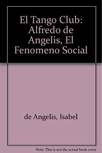 9789500515450: El Tango Club: Alfredo de Angelis, El Fenomeno Social