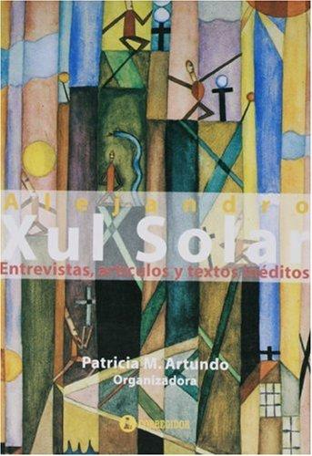 9789500515917: Xul Solar Entrevistas, Articulos y Textos Ineditos (Spanish Edition)