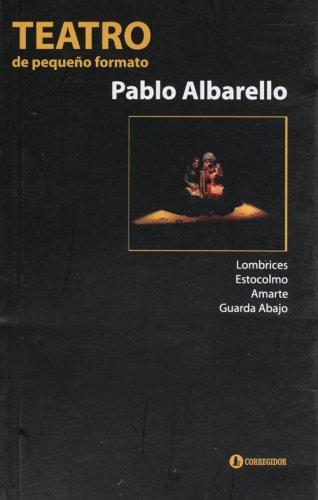 TEATRO DE PEQUEÑO FORMATO: LOMBRICES - ESTOCOLMO - AMARRARTE - GUARDA ABAJO: ALBARELLO, ...