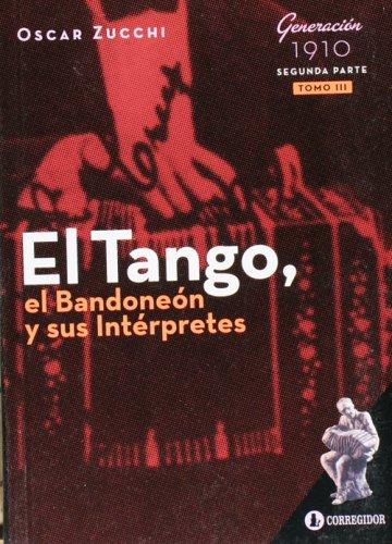 9789500517393: El Tango, El Bandoneon y Sus Interpretes. Tomo 3. Generacion De 1910 (Segunda Parte) (Spanish Edition)