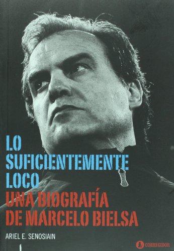 9789500517850: Lo suficientemente loco. Una biografia de Marcelo Bielsa (Spanish Edition)