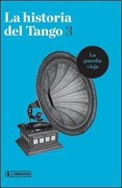 HISTORIA DEL TANGO 3, LA (Spanish Edition): AUTORES, VARIOS