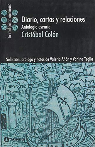 DIARIO, CARTAS Y RELACIONES. ANTOLOGIA ESENCIAL 1A.ED: COLON, CRISTOBAL