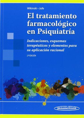 9789500603232: El Tratamiento Farmacológico En Psiquiatría. Indicaciones, Esquemas Terapéuticos Y Elementos Para Su Aplicación Nacional - 2ª Edición