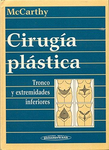 Cirugia Plastica: Tronco y Extremidades Inferiores: McCarthy, Joseph G.