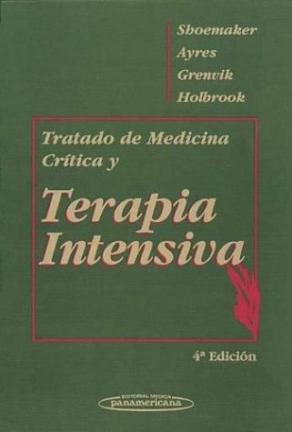 Tratado de Medicina Critica y Terapia Intensiva: Shoemaker, William, Ayres