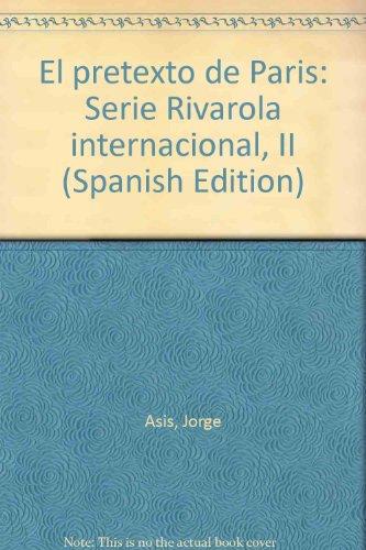9789500703185: El pretexto de Paris: Serie Rivarola internacional, II (Spanish Edition)