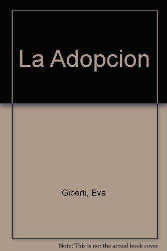 Adopción, La. Padres adoptantes, hijos adoptivos los: Giberti, Eva: