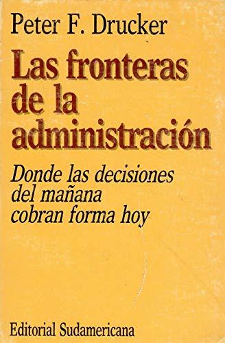 Las Fronteras de La Administracion (Spanish Edition) (9500704331) by Drucker, Peter F.