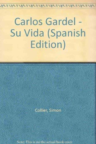 Carlos Gardel - Su Vida (Spanish Edition) (9500705060) by Collier, Simon
