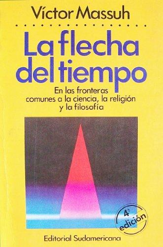 9789500705943: La Flecha del Tiempo: En las Fronteras Comunes a la Ciencia, la Religion y la Filosofia (Spanish Edition)