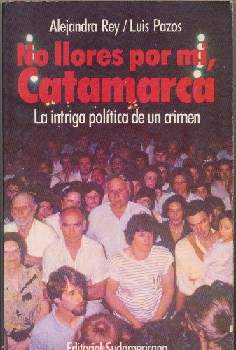 9789500707084: No llores por mí, Catamarca: La intriga política de un crimen (Spanish Edition)