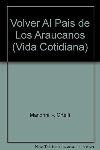 Volver al Pais de los Araucanos: Mandrini, Raul, and Sara Ortelli.