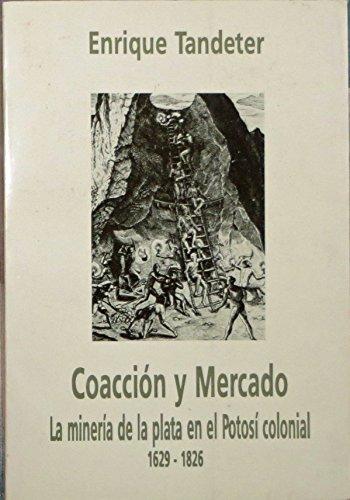 9789500707824: Coaccion y mercado: La mineria de la plata en el Potosi colonial, 1692-1826 (Coleccion Historia y cultura) (Spanish Edition)
