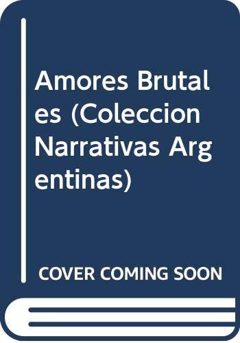 9789500708142: Amores brutales (Colección Narrativas argentinas)