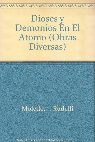 Dioses y Demonios En El Atomo (Obras: Rudelli Moledo, Leonardo
