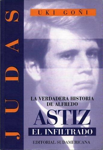 9789500711975: Judas: La Verdadera Historia de Alfredo Astiz, El Infiltrado