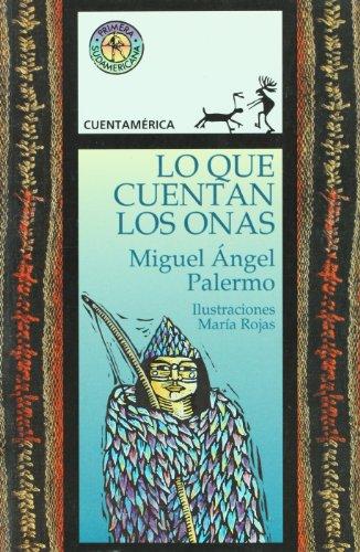 Lo Que Cuentan Los Onas: Palermo, Miguel Angel;