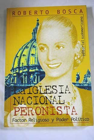 9789500712729: La Iglesia Nacional Peronista: Factor Religioso y Poder Politico