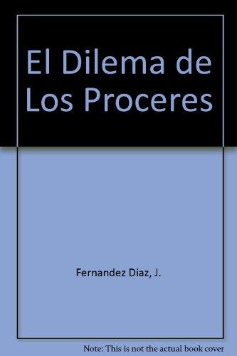 El Dilema de Los Proceres (Spanish Edition): Fernandez Diaz, J.,