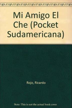 Mi Amigo el Che: Ricardo Rojo, Ricardo