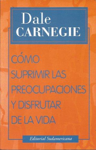 Como Suprimir Las Preocupaciones y Disfutar (Spanish Edition) (950071454X) by Dale Carnegie