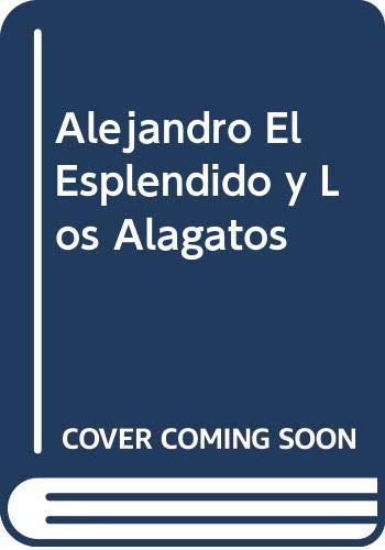 9789500714747: Alejandro El Esplendido y Los Alagatos (Spanish Edition)