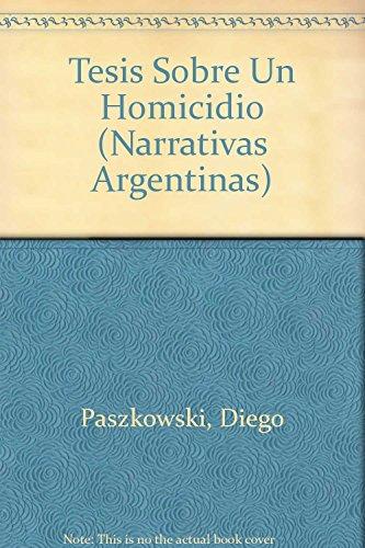 9789500715300: Tesis Sobre Un Homicidio (Narrativas Argentinas) (Spanish Edition)