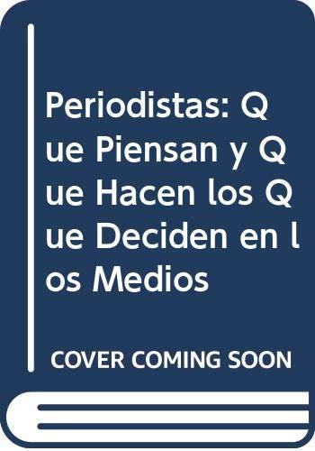 9789500715416: Periodistas: Que Piensan y Que Hacen los Que Deciden en los Medios (Spanish Edition)