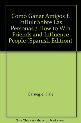 9789500716048: Como Ganar Amigos E Influir Sobre Las Personas / How to Win Friends and Influence People