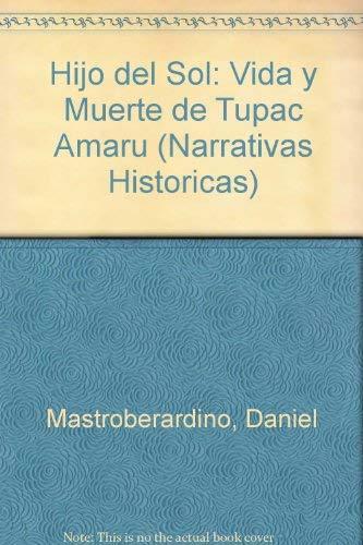 Hijo del Sol: Vida y Muerte de Tupac Amaru (Narrativas Historicas) (Spanish Edition): ...