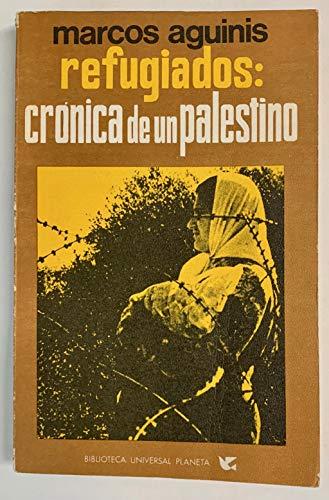 Refugiados: cronica de un palestino: Aguinis, Marcos