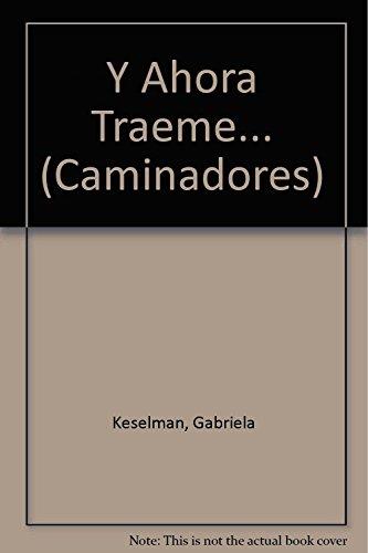 9789500718462: Y ahora traeme... / And Now Bring me ... (Caminadores) (Spanish Edition)