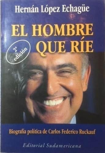 9789500719162: El hombre que rie: Biografia politica de Carlos Federico Ruckauf (Spanish Edition)