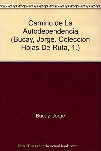 9789500719193: El Camino De LA Autodependencia (Bucay, Jorge. Coleccion Hojas De Ruta, 1.)