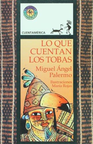 Lo que cuentan los tobas (Spanish Edition): Palermo, Miguel Angel