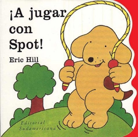 A Jugar Con Spot (Spanish Edition) (9500719614) by Hill, Eric