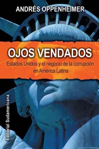 9789500720090: Ojos Vendados: Estados Unidos Y El Negocio De La Corrupcion En America Latina (Spanish Edition)