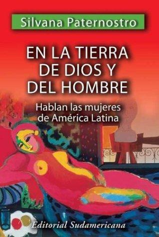 En La Tierra de Dios y del Hombre (Spanish Edition): Silvana Paternostro
