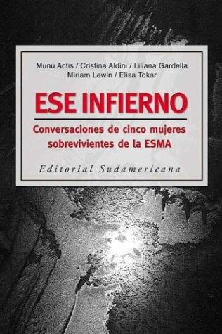 Ese Infierno: Conversaciones de Cinco Mujeres Sobrevivientes de La Esma (Spanish Edition) (9500720876) by Munu Actis; Cristina Ines Aldini; Miriam Lewin