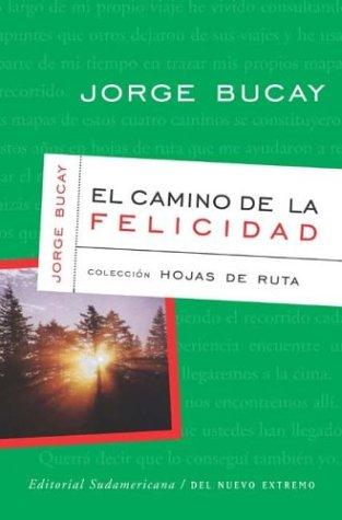 El Camino de La Felicidad (Spanish Edition): Bucay, Jorge