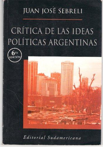 9789500722735: Critica De Las Ideas Politicas Argentinas / Criticism of Argentinian Political Ideas: Los Origenes De La Crisis / the Origins of the Crisis (Spanish Edition)