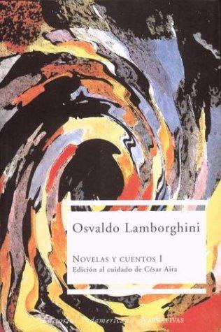 Novelas y Cuentos I (Spanish Edition): Aira, Cesar, Lamborghini, Osvaldo