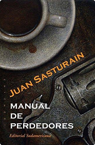 Manual de perdedores/ Loser's Guide (Spanish Edition): Juan Sasturain