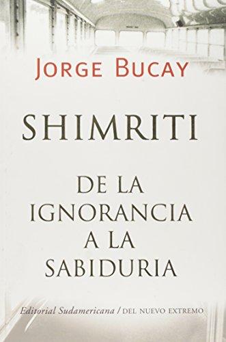 Shimriti de La Ignorancia a la Sabiduria: Bucay, Jorge