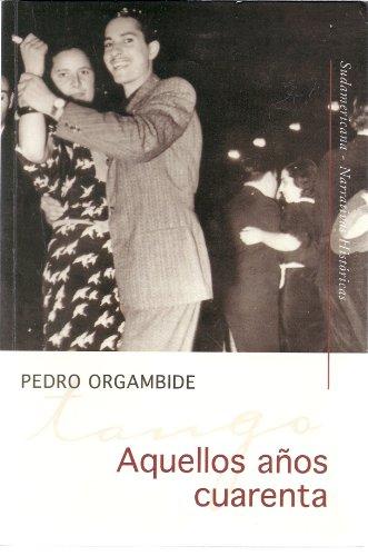 AQUELLOS AÑOS CUARENTA (NOVELA): ORGAMBIDE, PEDRO